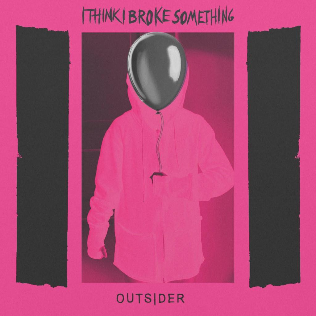 I Think I Broke Something - Outsider LP