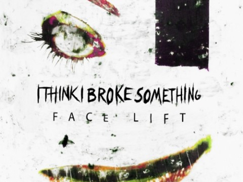 I Think I Broke Somethin - Face Lift EP